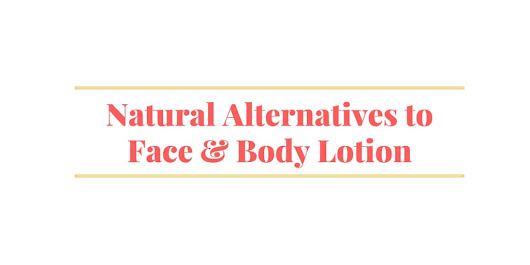 6 Natural Alternatives to Face & Body Lotion | East Side Body and Skin