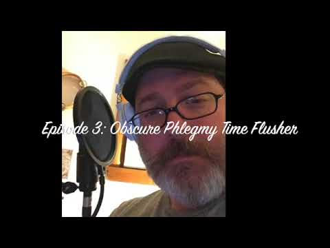 Ep. 3, Very Scary with Gerry McCreary: Obscure Phlegmy Time Flusher