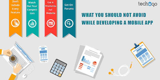 : What You Should Not Avoid While Developing A Mobile App