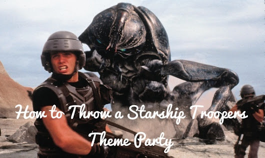 How to Throw a Starship Troopers Theme Party | Fun, Fiction, Fandom
