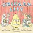 CHICKEN LILY by Lori Mortensen , Nina Victor Crittenden | Kirkus Reviews