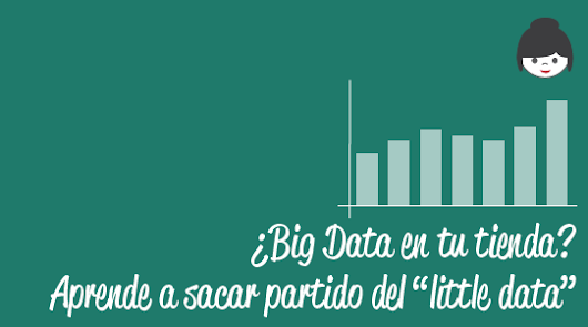 "Big Data vs ""Little Data"" para tu comercio"