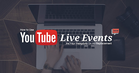 How to Use YouTube Live Events to Replace Hangouts On Air
