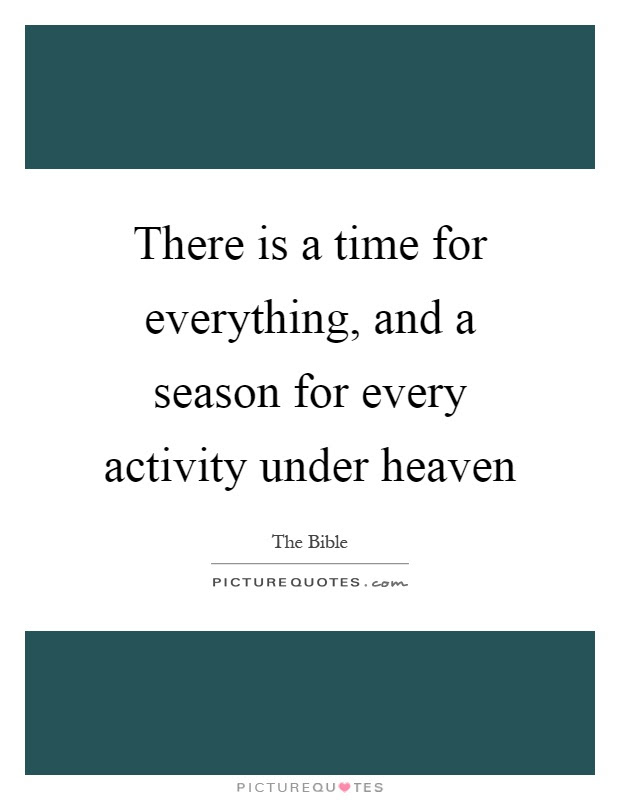 There Is A Time For Everything And A Season For Every Activity
