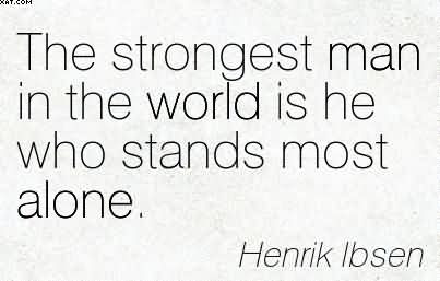 The Strongest Men Are The Most Alone Henrik Ibsen