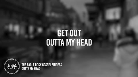 Eagle Rock Gospel Singers Outta My Head Lyrics