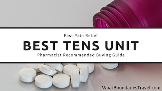 Best TENS Unit – Ultimate Buying Guide – Pharmacist Recommended >