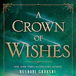 A Crown of Wishes by Roshani Chokshi ARC Review