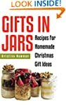 Gifts in Jars: Over 80 Jar Recipes Fo...