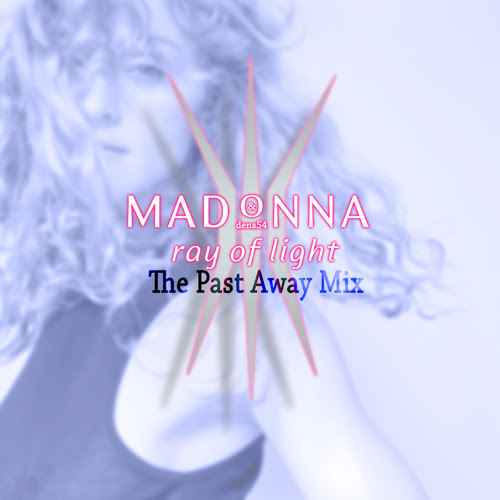 Dens54 - The Past Away Mix (Madonna's Ray Of Light Set) 256kbps by Dens54 Zabee