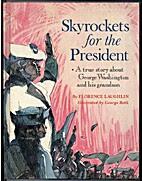 Skyrockets for the President;: A true story…