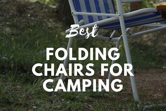 Best Folding Chairs For Camping 2018 - Camping Folding Chair Reviews