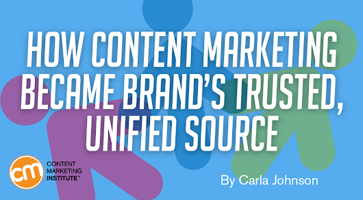 How Content Marketing Became Brand's Trusted, Unified Source