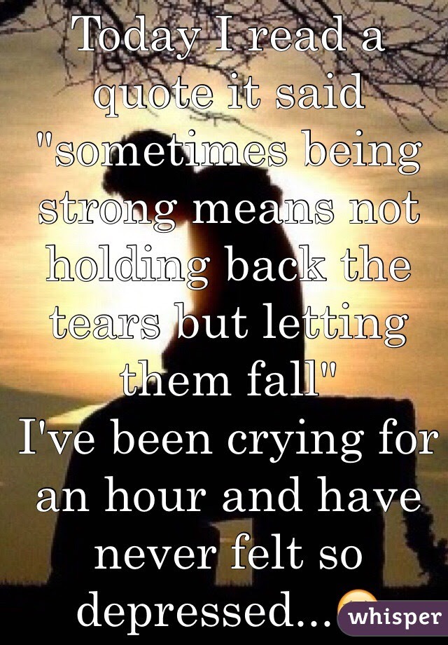 Today I Read A Quote It Said Sometimes Being Strong Means Not