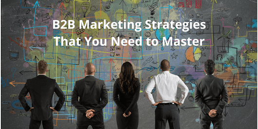 7 B2B Marketing Strategies That Are Working Right Now