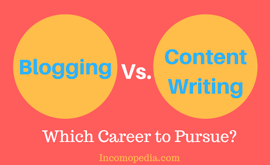 Blogging vs. Content Writing : What Should You Choose as Career ?