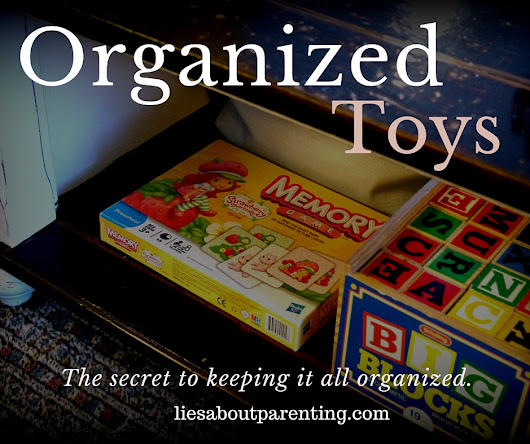 How to Organize Toys and Stop Clean Up Battles | Lies About Parenting