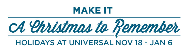 Make It A Christmas to Remember. Holidays At Universal Nov 18 - Jan 6.