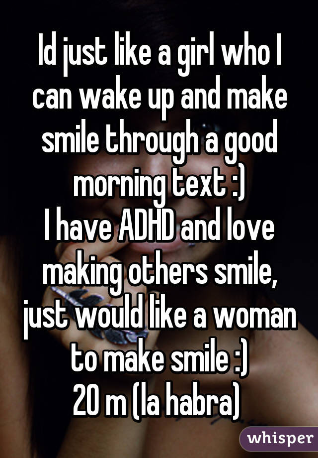 Id Just Like A Girl Who I Can Wake Up And Make Smile Through A Good