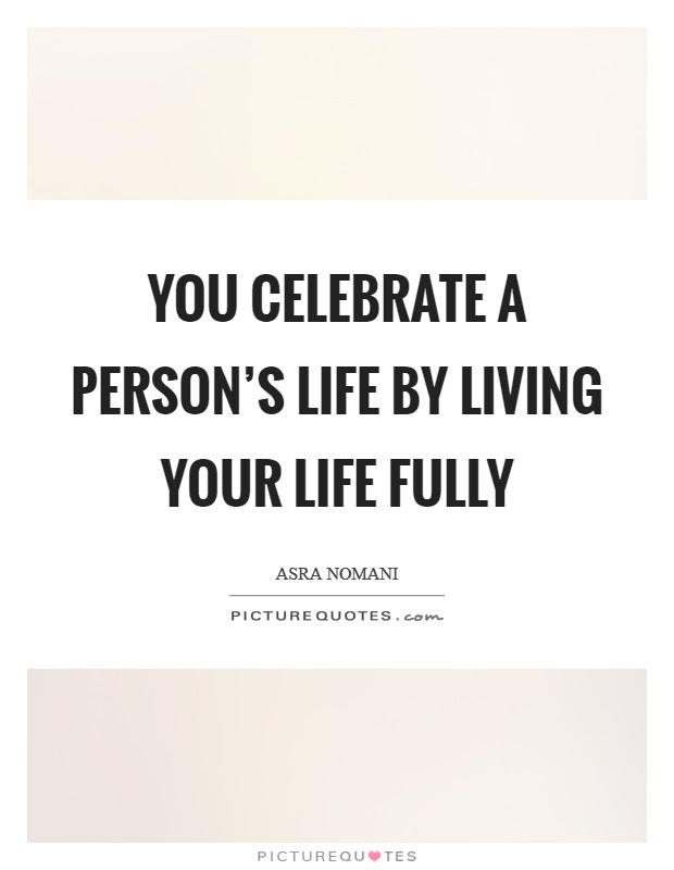 Celebrate Life Quotes Sayings Celebrate Life Picture Quotes