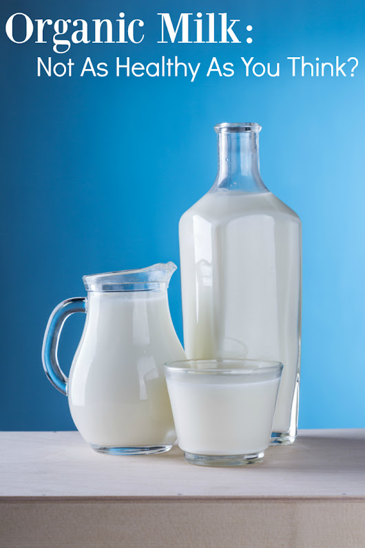 Organic Milk: Not As Healthy As You Think?