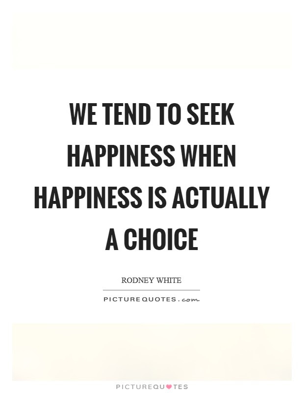 Happiness Is A Choice Quotes Sayings Happiness Is A Choice