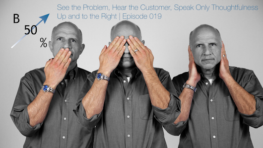 See the Problem, Hear the Customer, Speak only Thoughtfulness | Up and to the Right | Episode 019