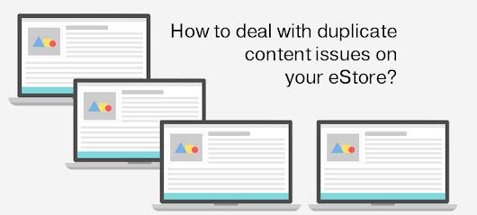 How to deal with duplicate content issues on your eStore?