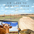 I.T. Geek to Farm Girl Freak: Along the Bumpy Road of Rural Life - S.A. Molteni