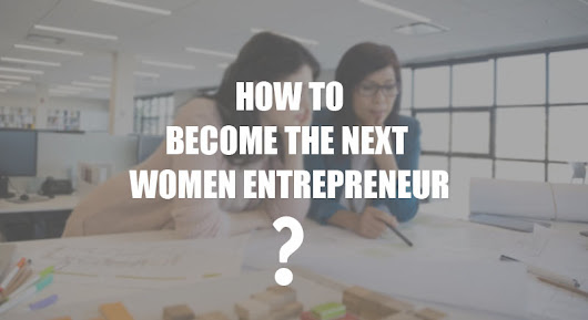 How to Become the Next Women Entrepreneur? |
