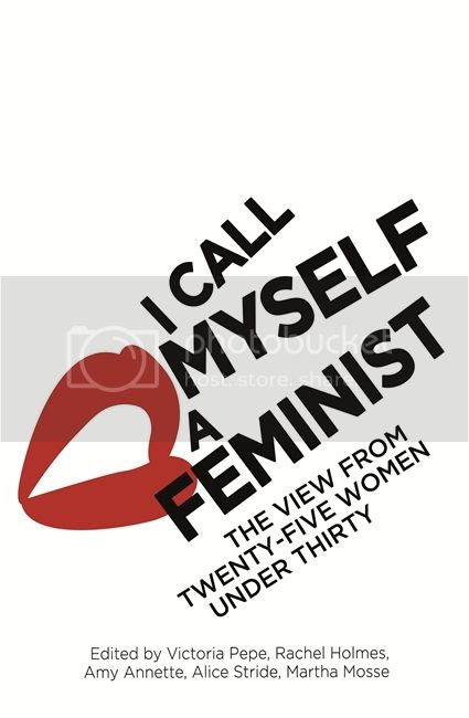 I Call Myself a Feminist, edited by Pepe, Holmes, Annette, Stride & Mosse