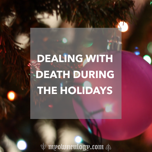 Dealing With Death During The Holidays | My Own Eulogy
