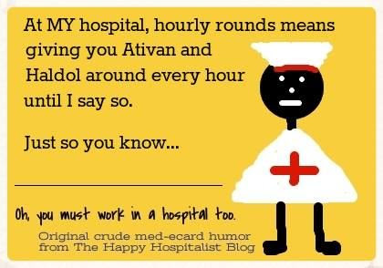 Hourly rounds Ativan and Haldol ecard humor photo