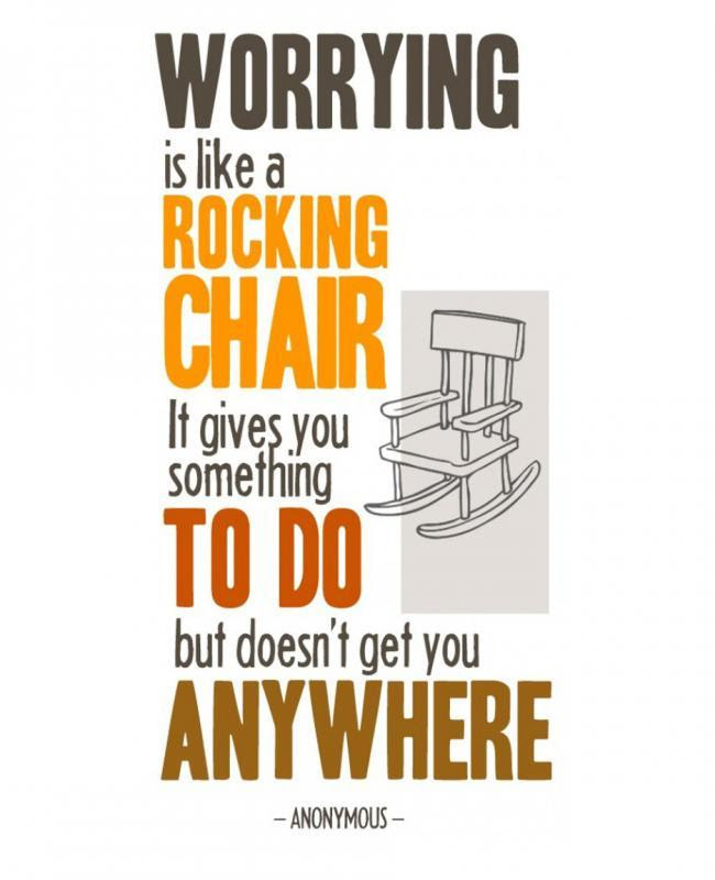 Worrying Is Like A Rocking Chair It Gives You Something To Do