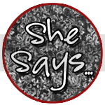 She Says...