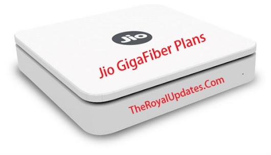 Jio GigaFiber Plans Confirmed: Tariff Starts from 500 - The Royal Updates