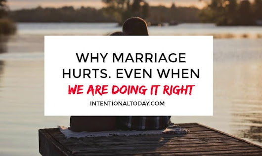 Why Marriage Hurts Even When You Are Doing It Right