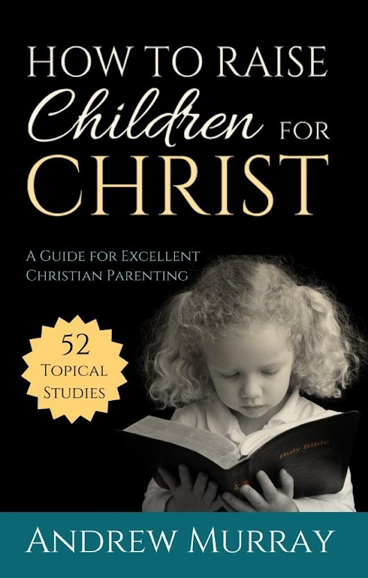How to Raise Children for Christ
