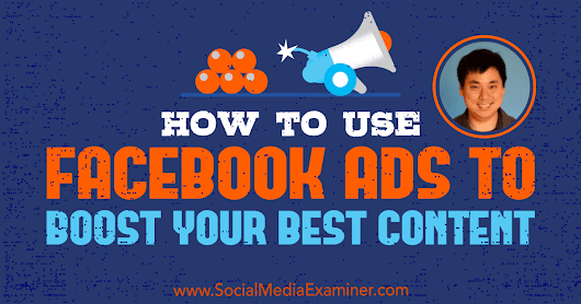 How to Use Facebook Ads to Boost Your Best Content : Social Media Examiner