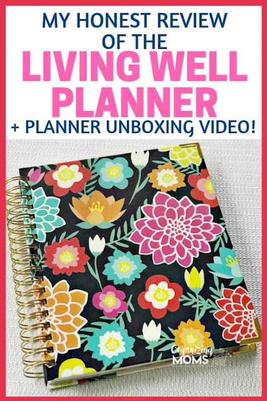 My Honest Living Well Planner Review and Unboxing Video - Organizing Moms