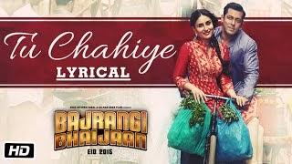 Tu Chahiye - Lyrics From Bajrangi Bhaijaan By Atif Aslam