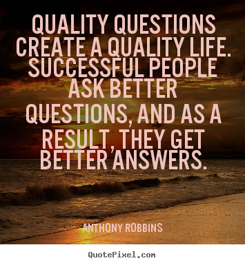 Quotes About Inspirational Quality Questions Create A Quality Life