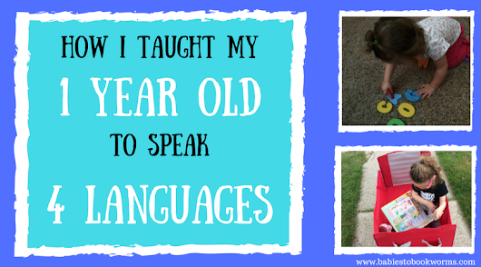 How I Taught My 1 Year Old to Speak 4 Languages | Babies to Bookworms