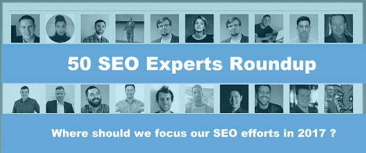 Where Should I Focus my SEO Efforts in 2017? 50 SEO Expert Views