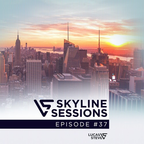 Lucas & Steve Present Skyline Sessions 037 by Lucas & Steve