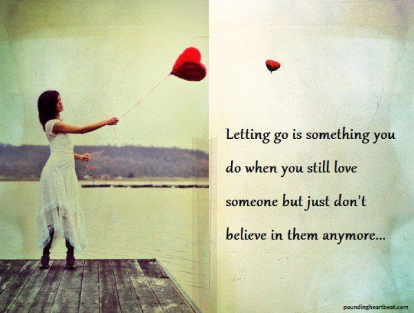 Letting Go Is Something You Do When You Still Love Someone But Just