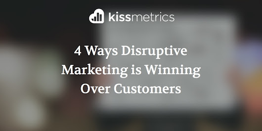 4 Ways Disruptive Marketing is Winning Over Customers