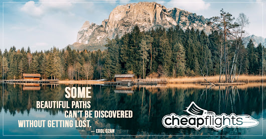 Some Beautiful Paths Can't Be Discovered Without Getting Lost | Cheap Flights