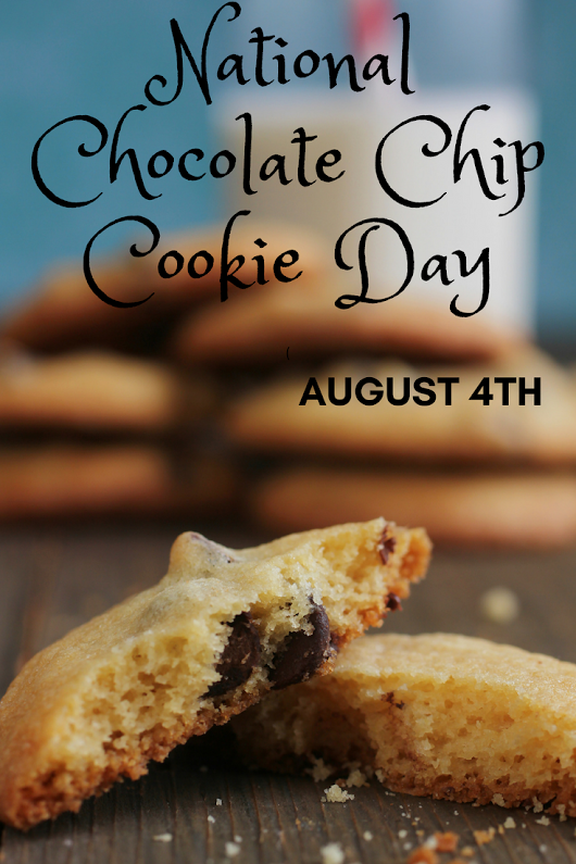 National Chocolate Chip Cookie Day Deals - August 4, 2018 - Saving Toward A Better Life