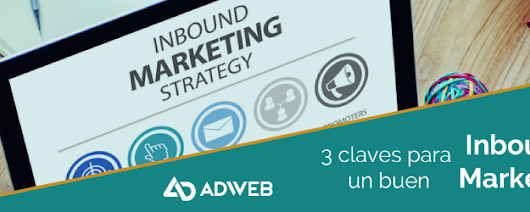 3 Claves para un Buen Inbound Marketing - Agencia Diseño Web Guadalajara, Marketing Digital y CRM